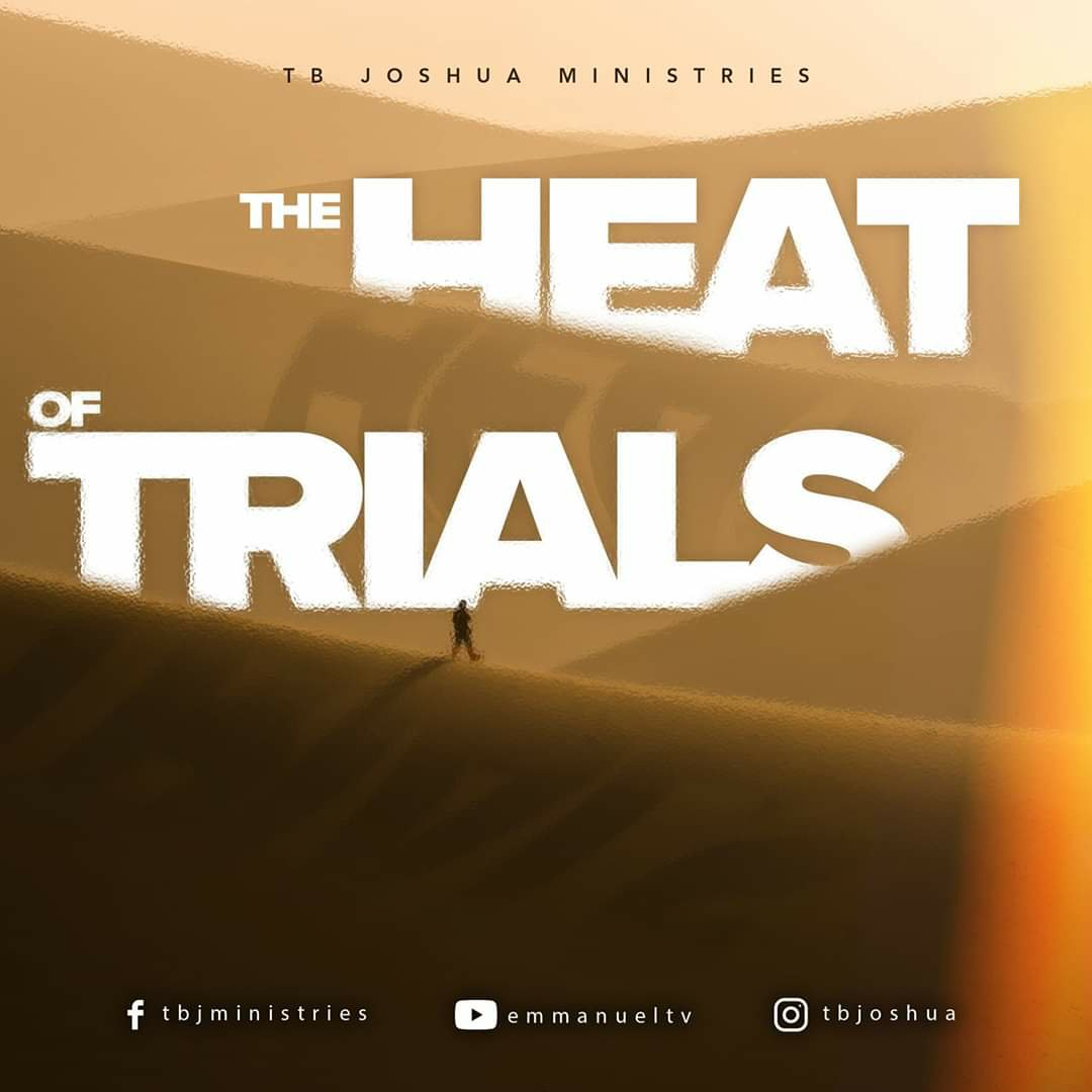 THE HEAT OF TRIALS!