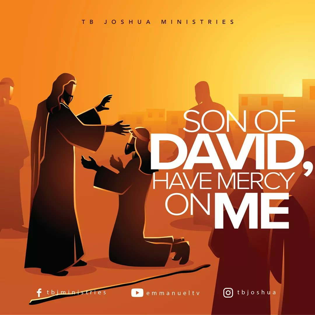 SON OF DAVID, HAVE MERCY ON ME!